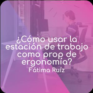 ¿Cómo usar la estación de trabajo como prop de ergonomía?